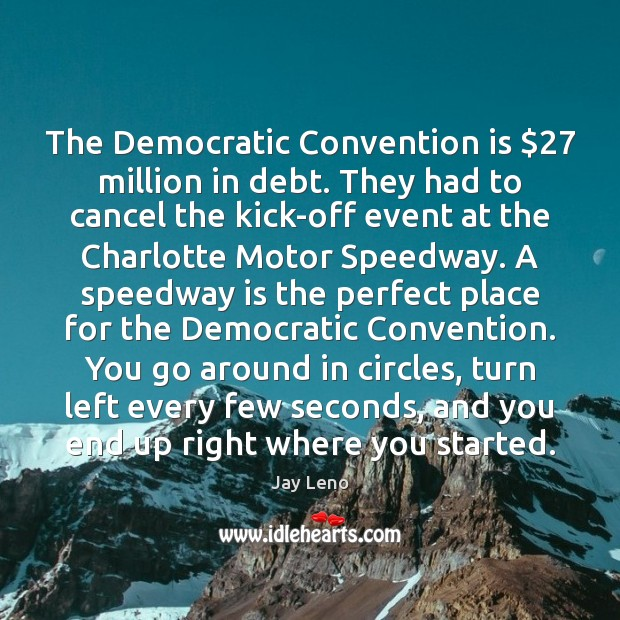 The Democratic Convention is $27 million in debt. They had to cancel the Image