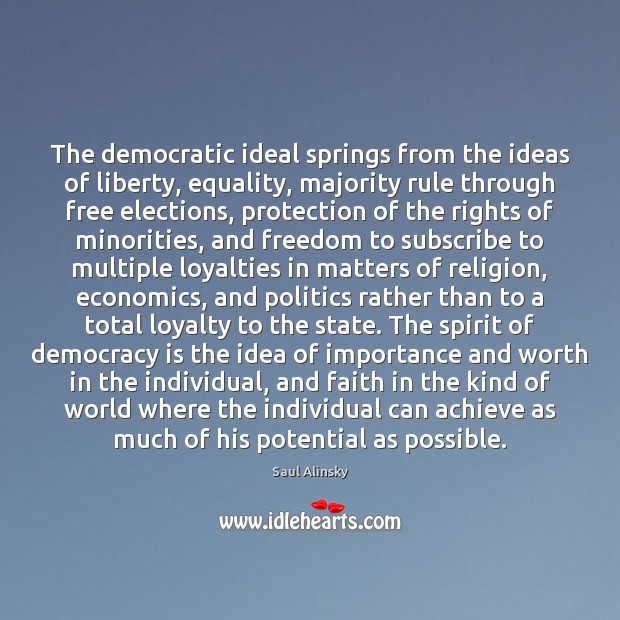 The democratic ideal springs from the ideas of liberty, equality, majority rule Image