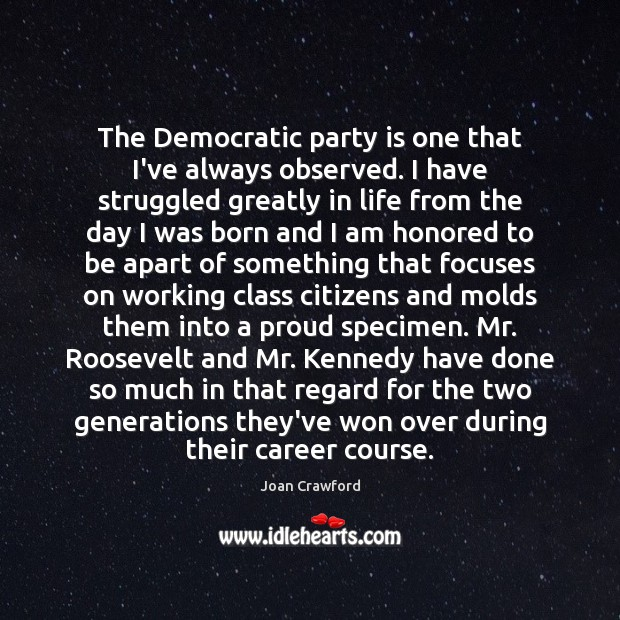 The Democratic party is one that I've always observed. I have struggled Image