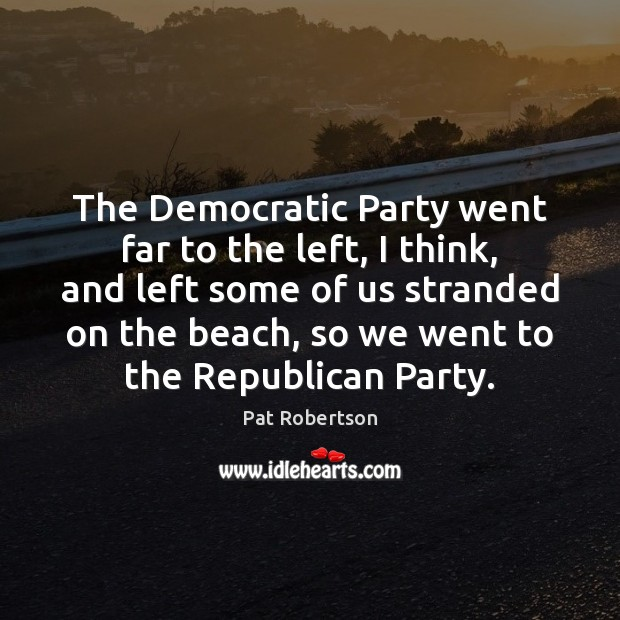 The Democratic Party went far to the left, I think, and left Image
