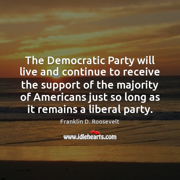 The Democratic Party will live and continue to receive the support of Image
