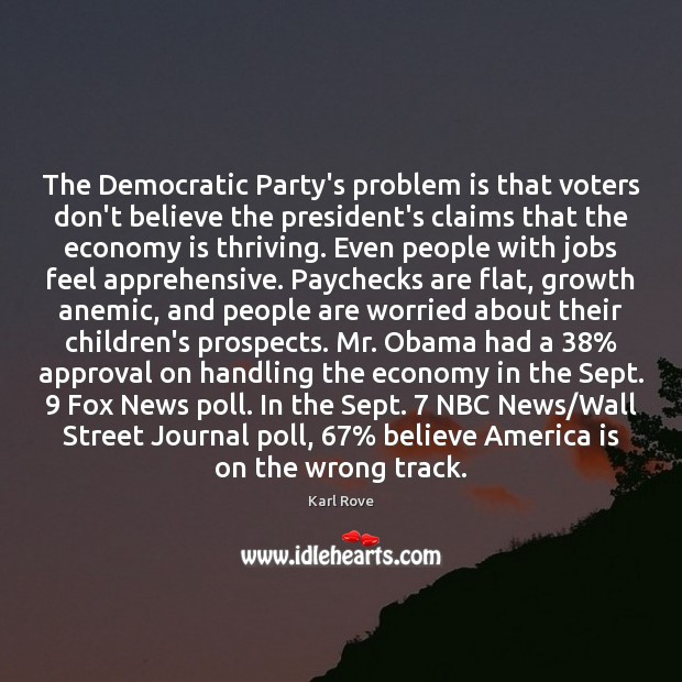 The Democratic Party's problem is that voters don't believe the president's claims Approval Quotes Image