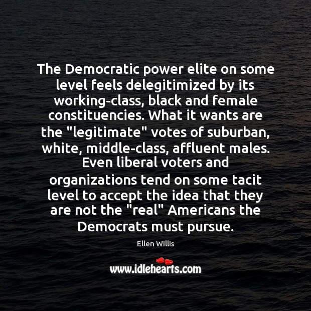 Image, The Democratic power elite on some level feels delegitimized by its working-class,