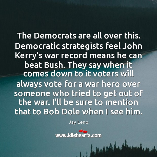 Image about The Democrats are all over this. Democratic strategists feel John Kerry's war