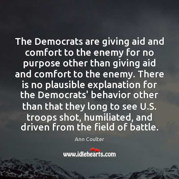The Democrats are giving aid and comfort to the enemy for no Behavior Quotes Image