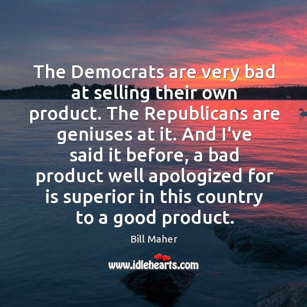 Image, The Democrats are very bad at selling their own product. The Republicans