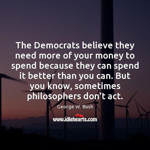Image, The Democrats believe they need more of your money to spend because