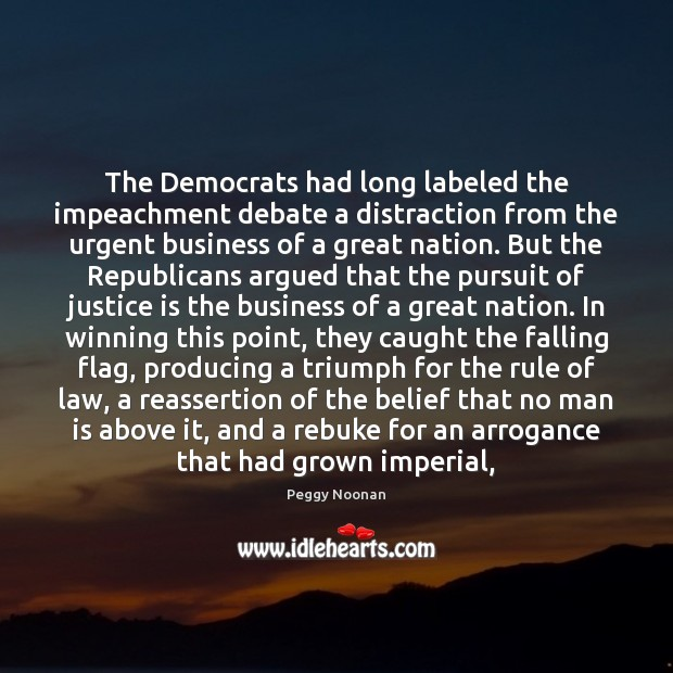 The Democrats had long labeled the impeachment debate a distraction from the Justice Quotes Image