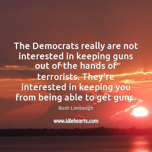 The Democrats really are not interested in keeping guns out of the Rush Limbaugh Picture Quote