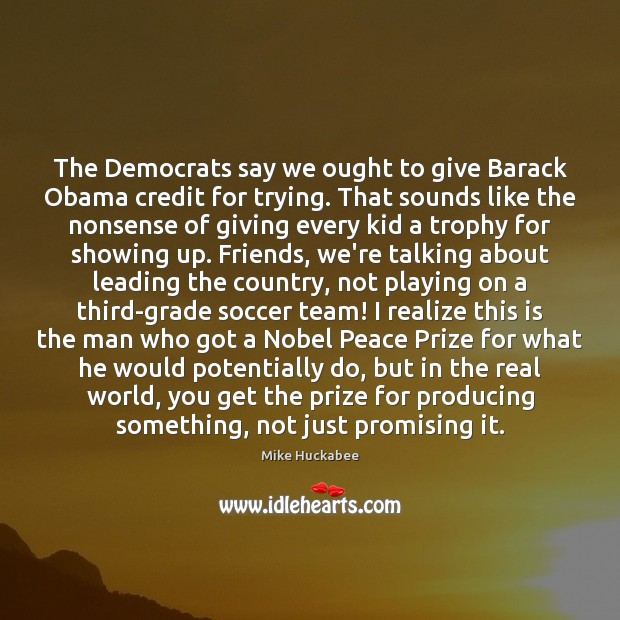 The Democrats say we ought to give Barack Obama credit for trying. Image