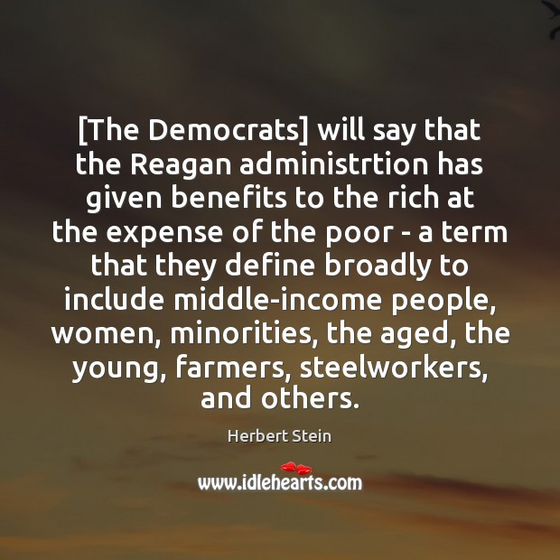 [The Democrats] will say that the Reagan administrtion has given benefits to Image