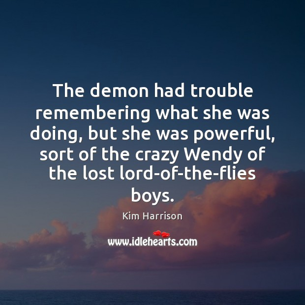 The demon had trouble remembering what she was doing, but she was Kim Harrison Picture Quote