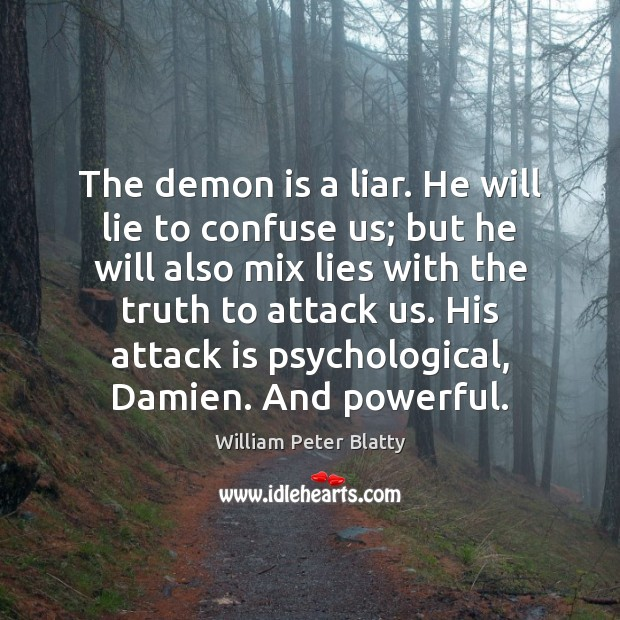 The demon is a liar. He will lie to confuse us; but Image