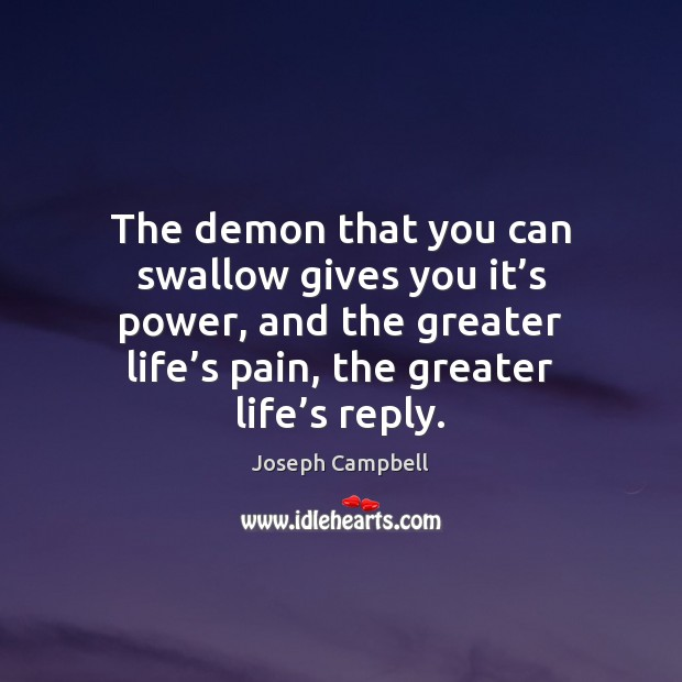 The demon that you can swallow gives you it's power, and Joseph Campbell Picture Quote