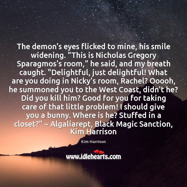 """The demon's eyes flicked to mine, his smile widening. """"This is Nicholas Kim Harrison Picture Quote"""