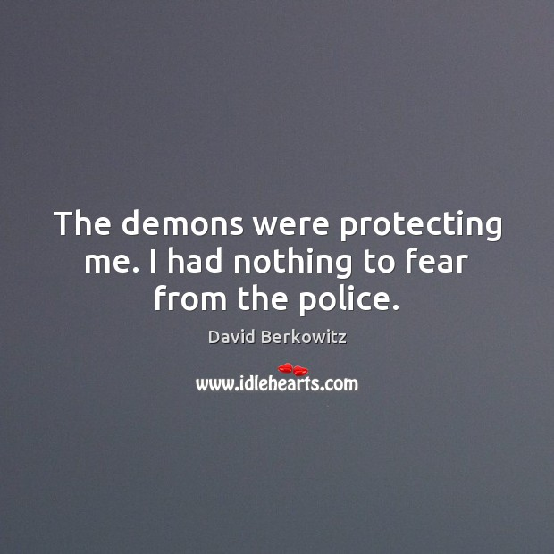 The demons were protecting me. I had nothing to fear from the police. Image