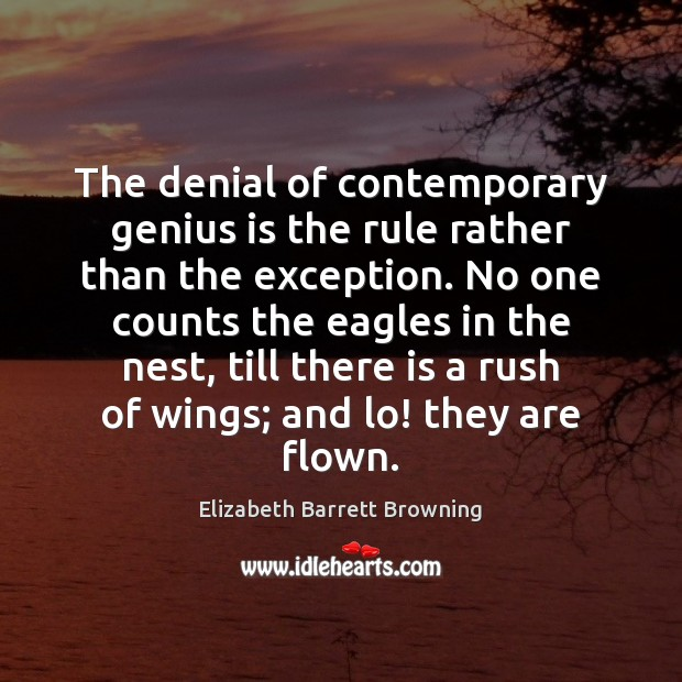 The denial of contemporary genius is the rule rather than the exception. Image