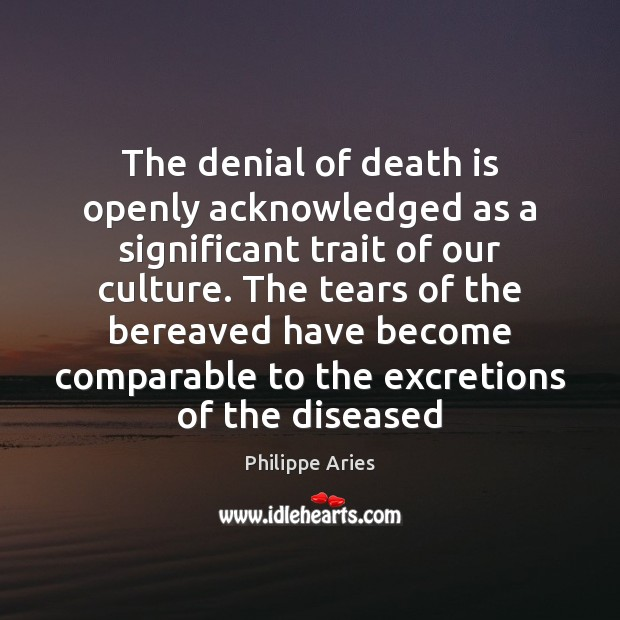 Image, The denial of death is openly acknowledged as a significant trait of