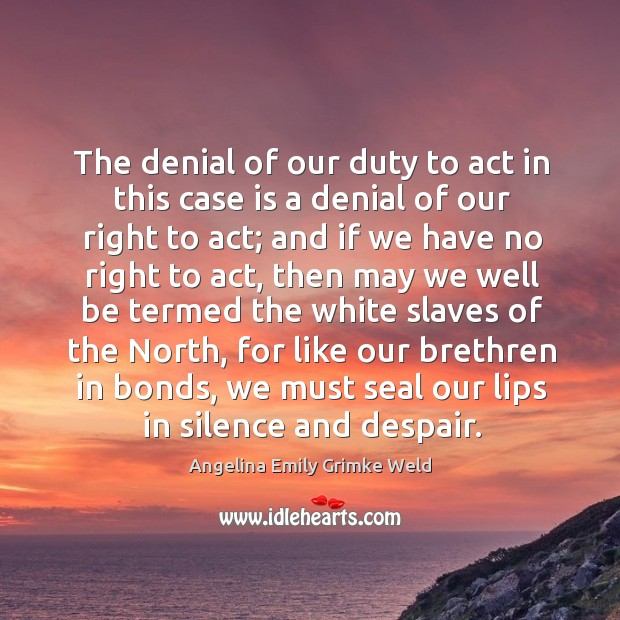 The denial of our duty to act in this case is a denial of our right to act; and if we have Image