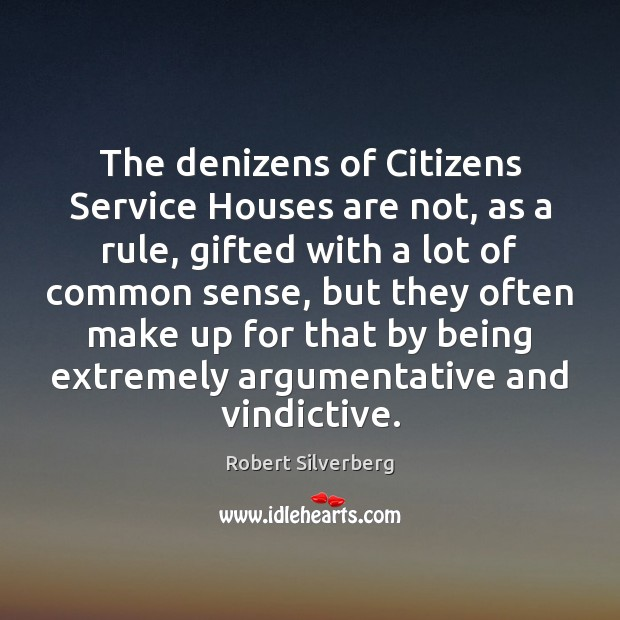 The denizens of Citizens Service Houses are not, as a rule, gifted Image