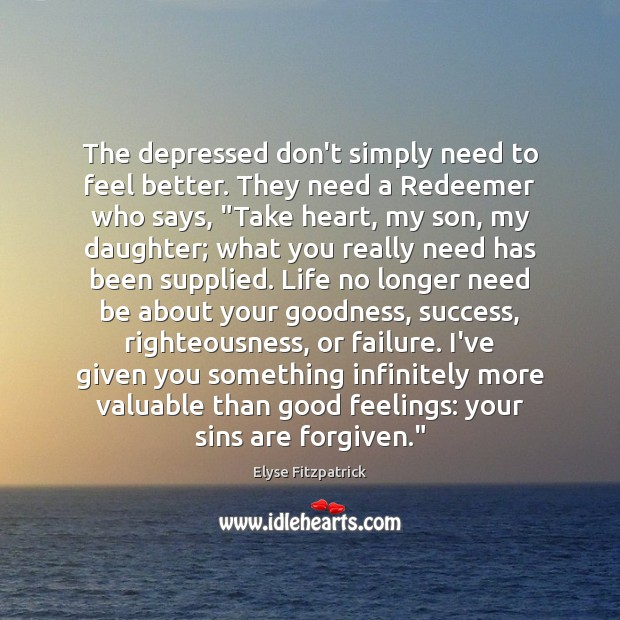 The depressed don't simply need to feel better. They need a Redeemer Image
