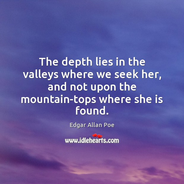 Image, The depth lies in the valleys where we seek her, and not