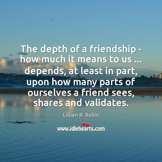 The depth of a friendship – how much it means to us … Image