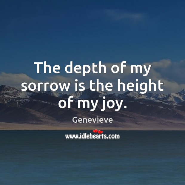 The depth of my sorrow is the height of my joy. Image