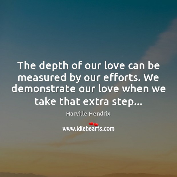 Image, The depth of our love can be measured by our efforts. We