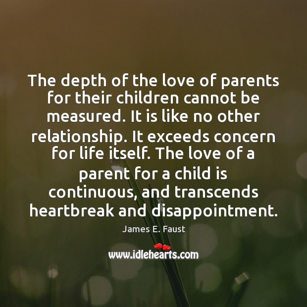The depth of the love of parents for their children cannot be James E. Faust Picture Quote