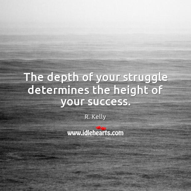 The depth of your struggle determines the height of your success. Image