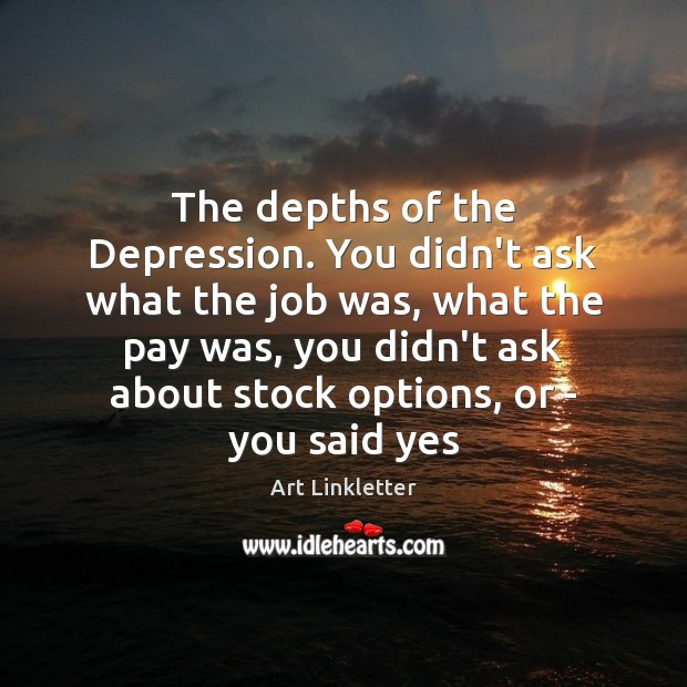 Image, The depths of the Depression. You didn't ask what the job was,