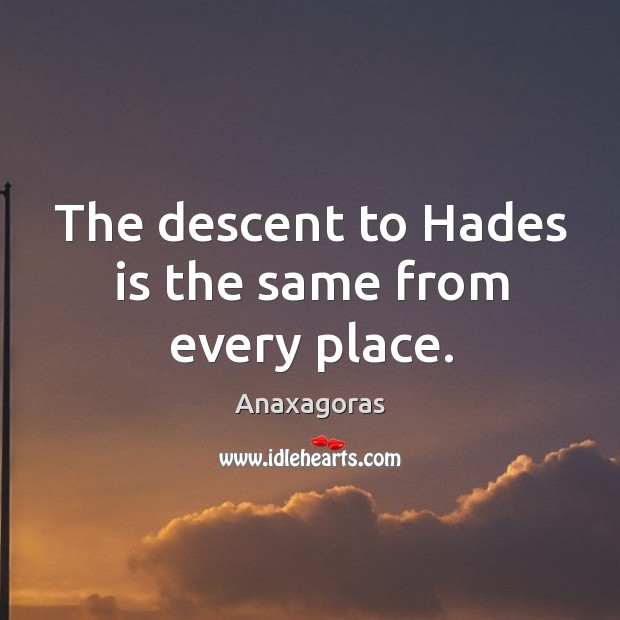 Image, The descent to hades is the same from every place.