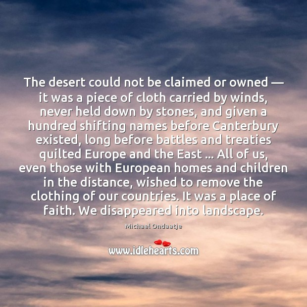 The desert could not be claimed or owned — it was a piece Michael Ondaatje Picture Quote