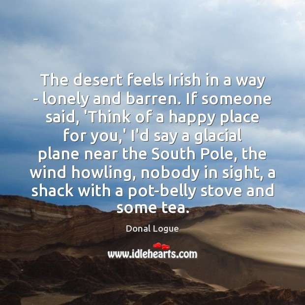 The desert feels Irish in a way – lonely and barren. If Lonely Quotes Image