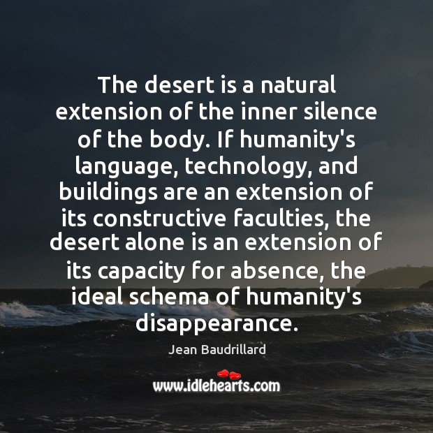 The desert is a natural extension of the inner silence of the Jean Baudrillard Picture Quote