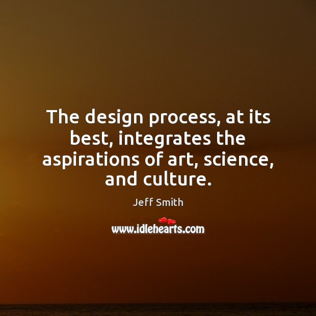 Image, The design process, at its best, integrates the aspirations of art, science, and culture.