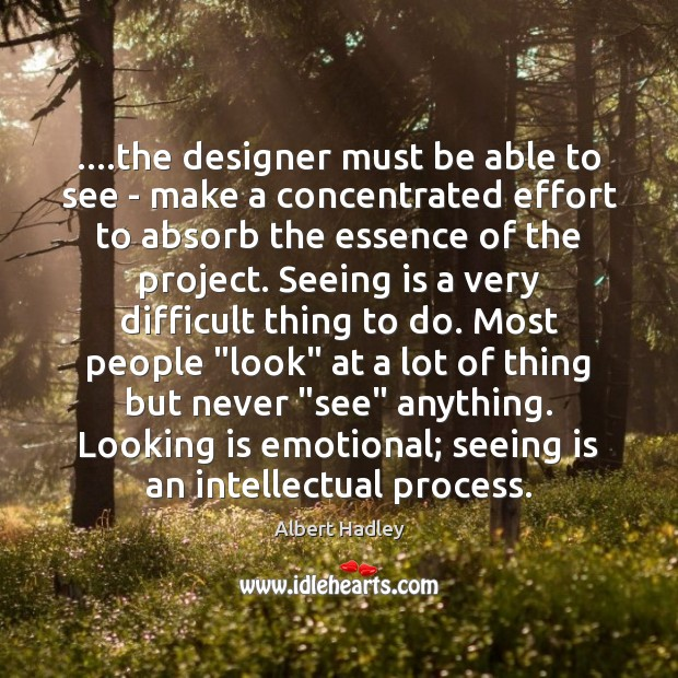….the designer must be able to see – make a concentrated effort Image
