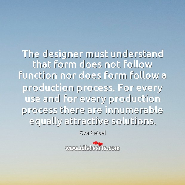 The designer must understand that form does not follow function nor does Image