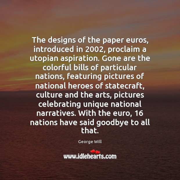 The designs of the paper euros, introduced in 2002, proclaim a utopian aspiration. Goodbye Quotes Image