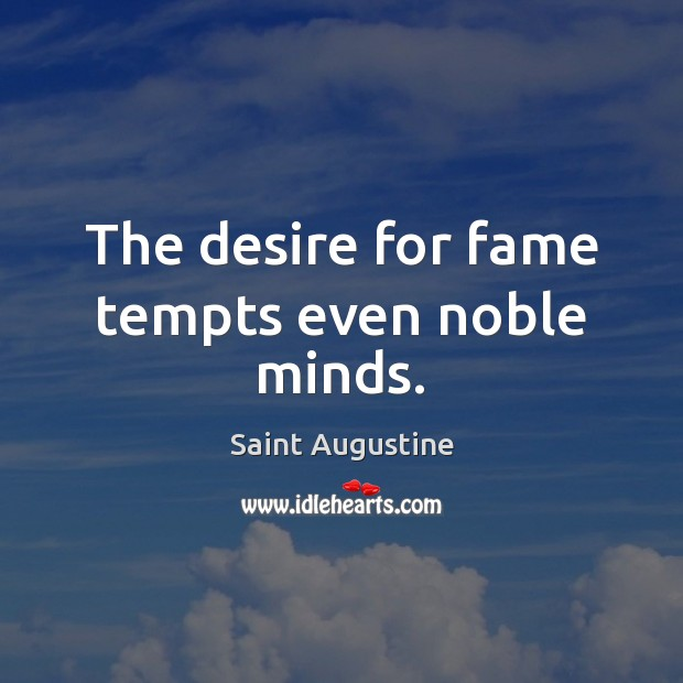 The desire for fame tempts even noble minds. Image