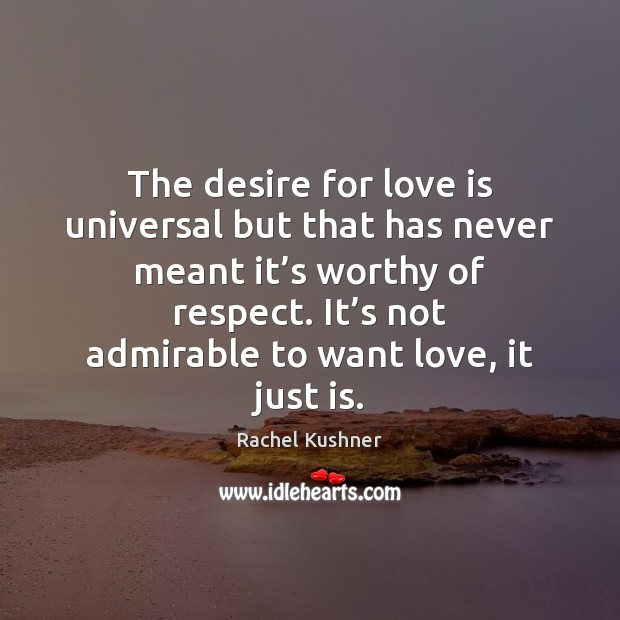 The desire for love is universal but that has never meant it' Image