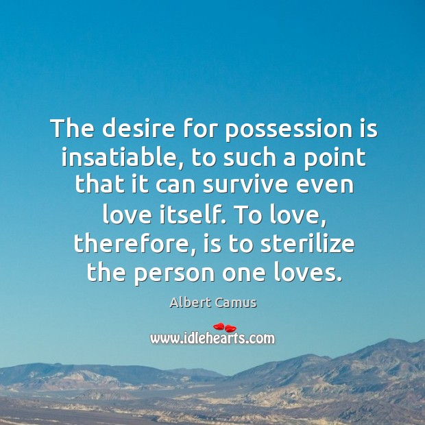 Image, The desire for possession is insatiable, to such a point that it can survive even love itself.