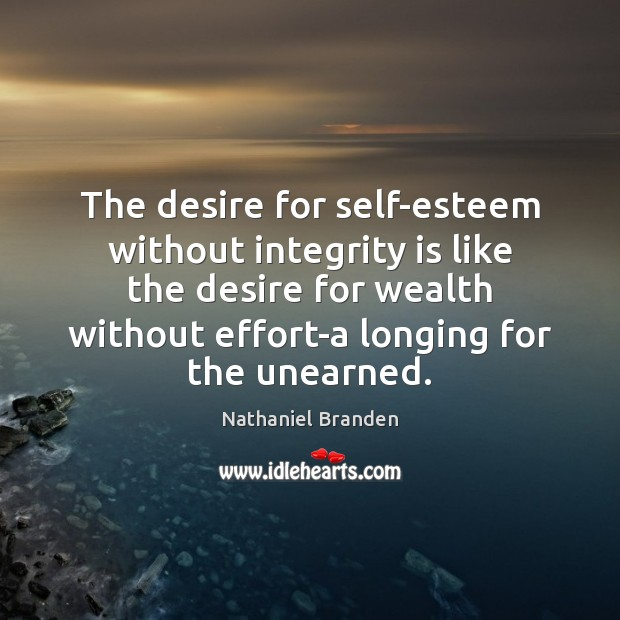 The desire for self-esteem without integrity is like the desire for wealth Integrity Quotes Image