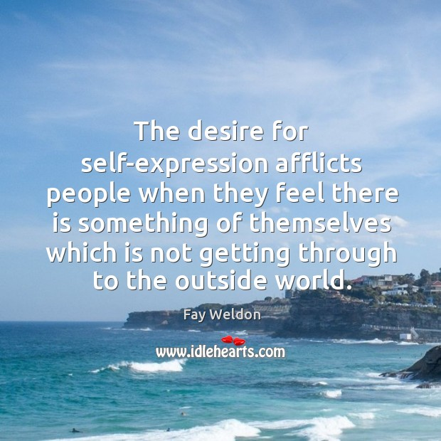 The desire for self-expression afflicts people when they feel there is something of Image