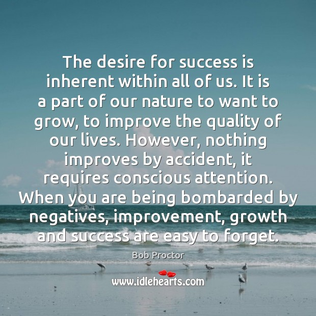 The desire for success is inherent within all of us. It is Bob Proctor Picture Quote
