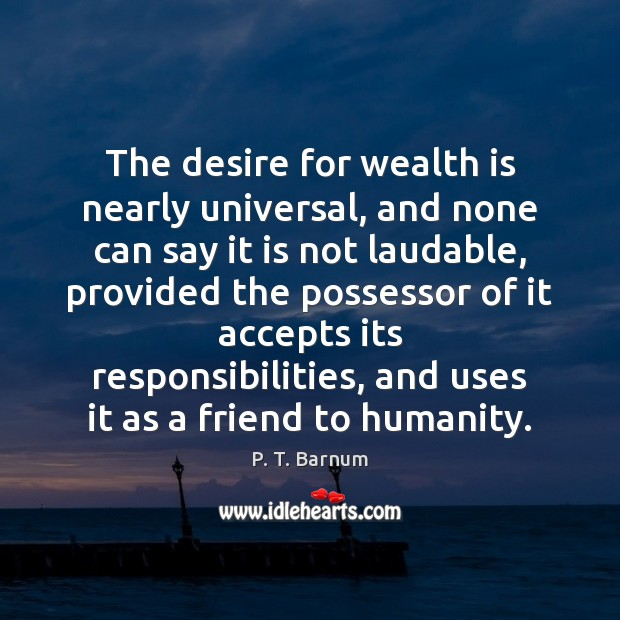 The desire for wealth is nearly universal, and none can say it Wealth Quotes Image