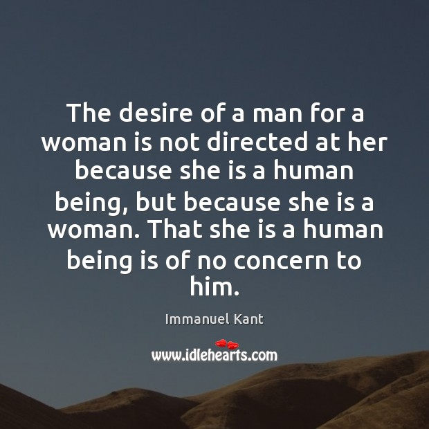 The desire of a man for a woman is not directed at Immanuel Kant Picture Quote