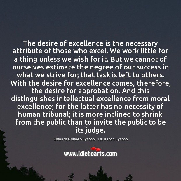 Image, The desire of excellence is the necessary attribute of those who excel.