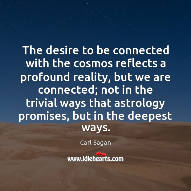 Image, The desire to be connected with the cosmos reflects a profound reality,